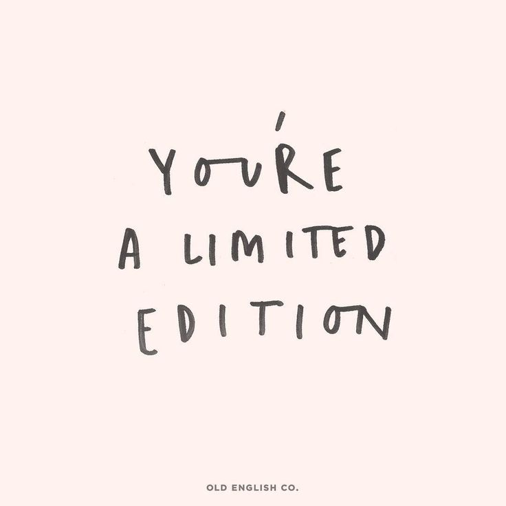 You're limited edition and I appreciate every part of you. I admire you and I love you to pieces.