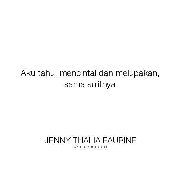 "Jenny Thalia Faurine - ""Aku tahu, mencintai dan melupakan, sama sulitnya"". romance, love, playboystale"