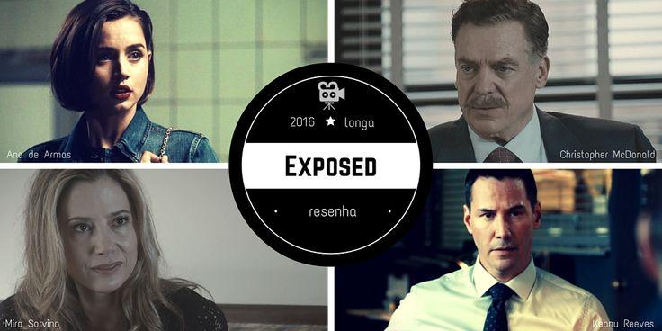 Em Exposed (2016) uma jovem passa por situações difíceis e estranhas enquanto um detetive da polícia procura a verdade por trás da morte de seu parceiro.