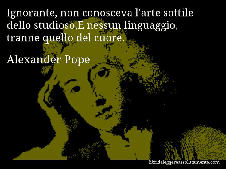 Aforisma di Alexander Pope , Ignorante, non conosceva lu0027arte - know then thyself presume not god to scan