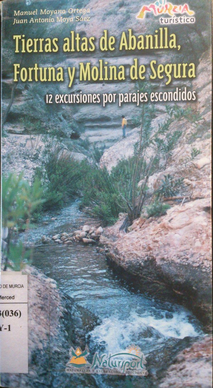 Tierras altas de Abanilla, Fortuna y Molina de Segura : 12 excursiones por parajes escondidos / Manuel Moyano Ortega, Juan Antonio Moya Sáez.-- Murcia : Natursport, 2001.