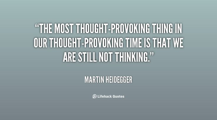 Thought-Provoking Quotes | The most thought-provoking thing in our thought-provoking time is ...