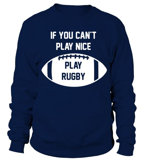 #  Rugby love ruck rugby rugbyman scrum sport tshirt .  If You Cant Play Nice - Play Rugby