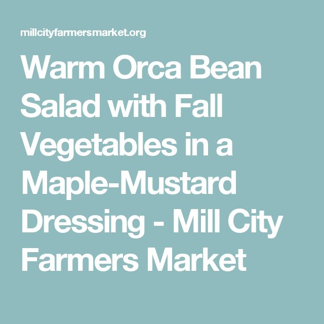Warm Orca Bean Salad with Fall Vegetables in a Maple-Mustard Dressing - Mill City Farmers Market