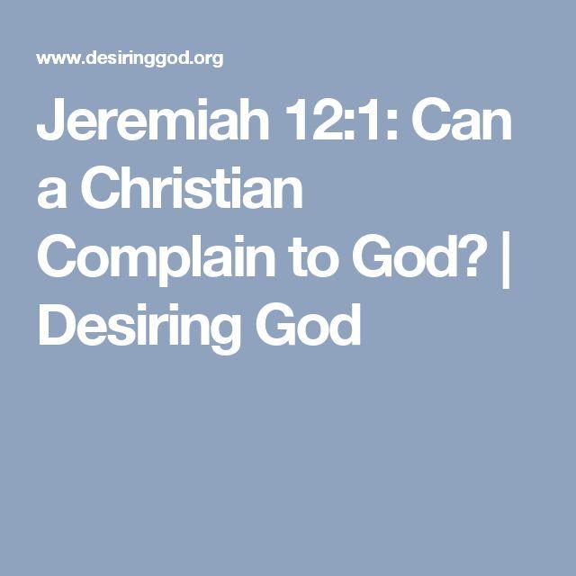 Jeremiah 12:1: Can a Christian Complain to God? | Desiring God