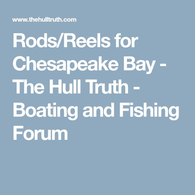 Rods/Reels for Chesapeake Bay - The Hull Truth - Boating and Fishing Forum