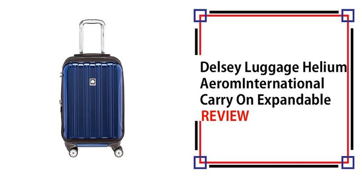Delsey Luggage Helium Aero International Carry On Expandable Review