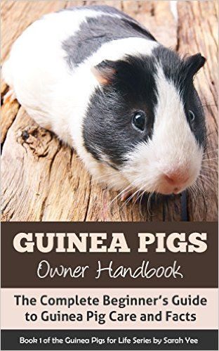 Guinea Pigs Owner Handbook: The Complete Beginner's Guide to Guinea Pig Care and Facts (How to Care for Guinea Pigs, Guinea Pig Facts Book 1) eBook: Sarah Yee: Amazon.co.uk: Kindle Store