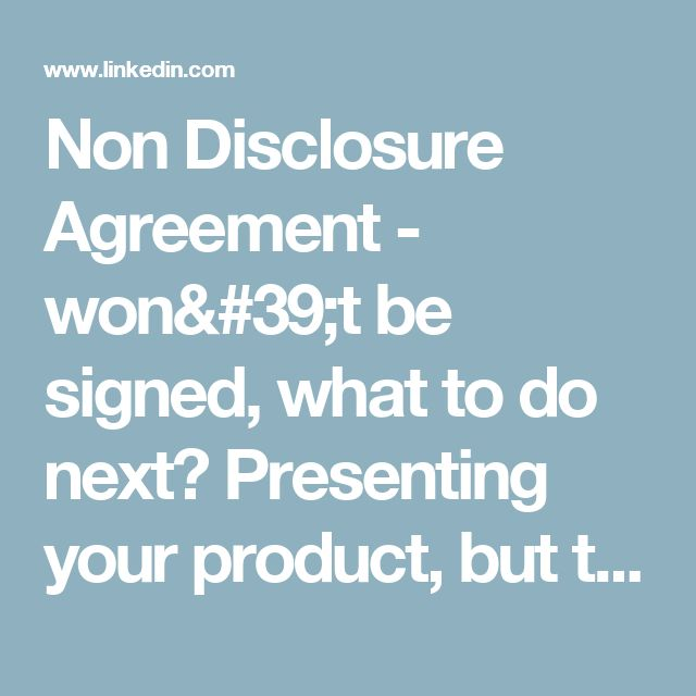 Non Disclosure Agreement - won't be signed, what to do next? Presenting your product, but the idea might get copied in the moment. What are the alternative approaches? Please comment? Thanks!