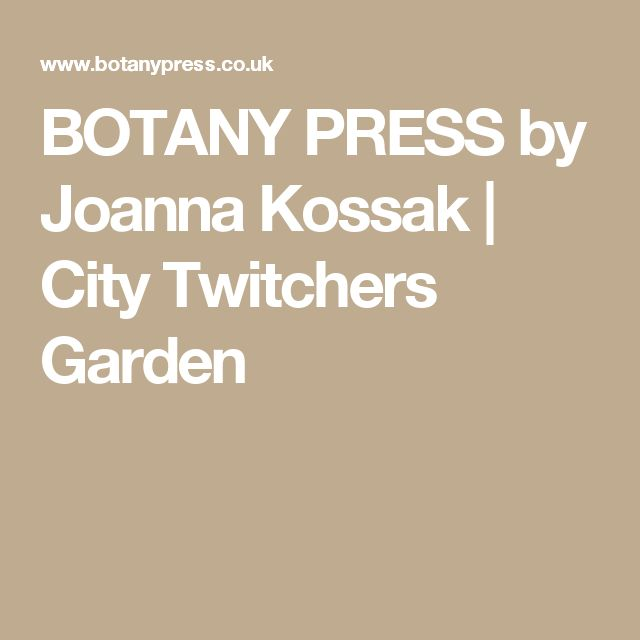 BOTANY PRESS by Joanna Kossak   City Twitchers Garden