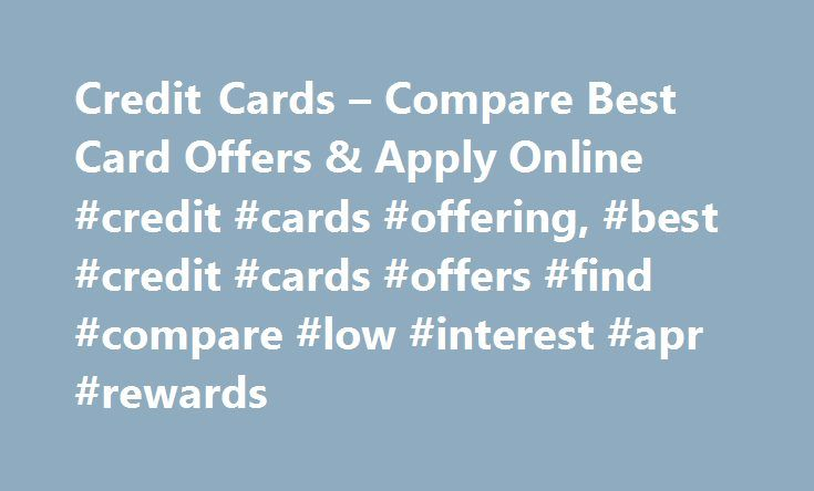 Credit Cards – Compare Best Card Offers & Apply Online #credit #cards #offering, #best #credit #cards #offers #find #compare #low #interest #apr #rewards http://zambia.nef2.com/credit-cards-compare-best-card-offers-apply-online-credit-cards-offering-best-credit-cards-offers-find-compare-low-interest-apr-rewards/  # Compare partner credit card offers from our most popular categories How to choose a credit card When looking to get a credit card, there are a variety of things you should…
