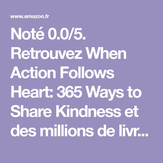 when action follows heart 365 ways to share kindness