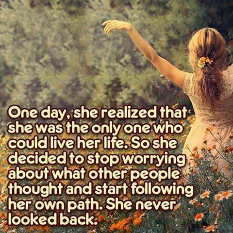 One day, she realized that she was the only one who could live her life. So she…