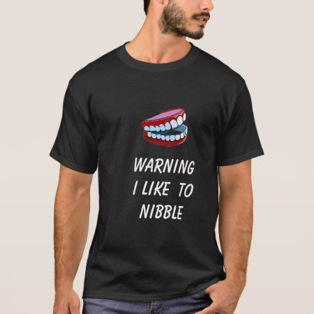 Warning, I Like To Nibble T-Shirt - click to get yours right now!