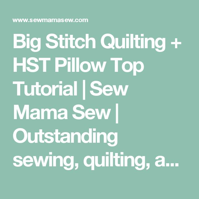 Big Stitch Quilting + HST Pillow Top Tutorial | Sew Mama Sew | Outstanding sewing, quilting, and needlework tutorials since 2005.