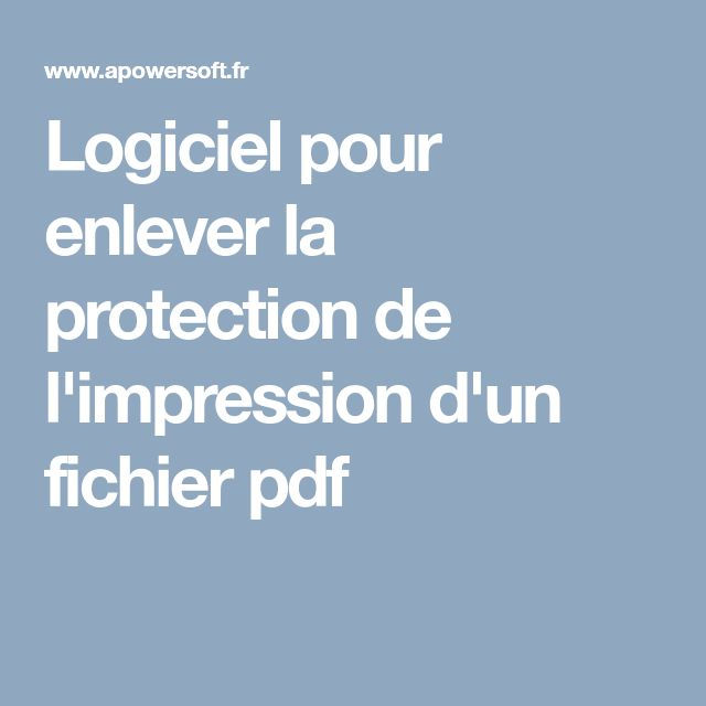 Logiciel pour enlever la protection de l'impression d'un fichier pdf