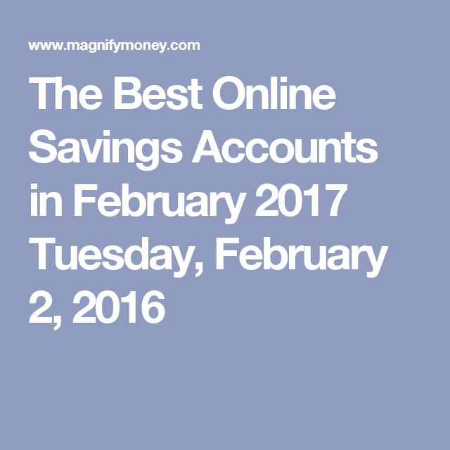 The Best Online Savings Accounts in February 2017 Tuesday, February 2, 2016