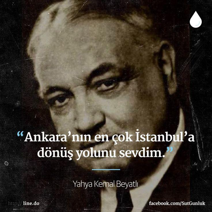 Ankara'nın en çok İstanbul'a dönüş yolunu sevdim.   - Yahya Kemal Beyatlı…