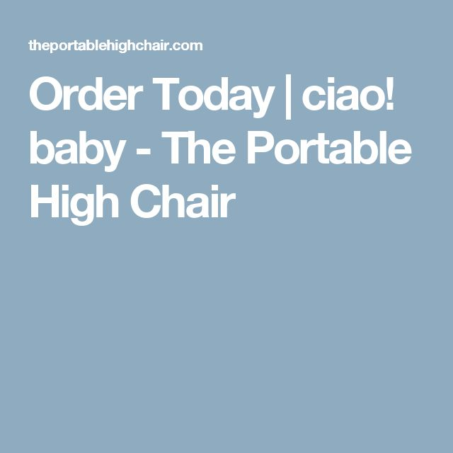 Order Today | ciao! baby - The Portable High Chair