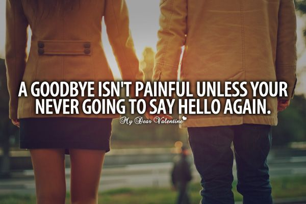 A goodbye isn't painful unless