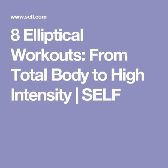 8 Elliptical Workouts: From Total Body to High Intensity | SELF