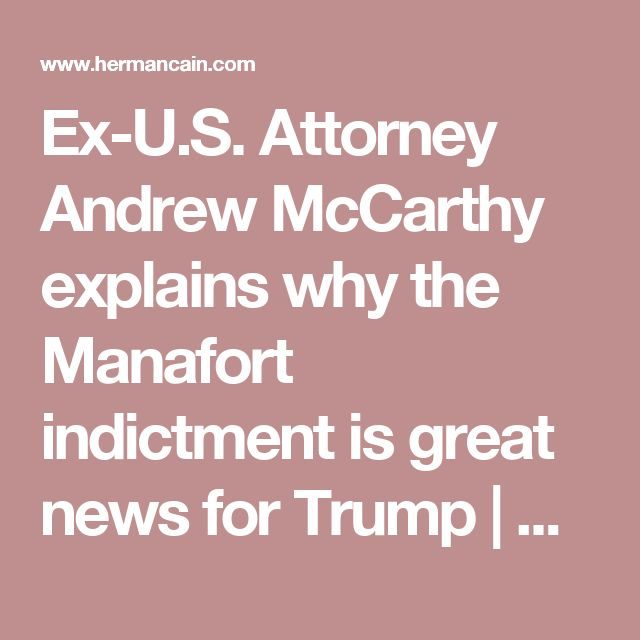 Ex-U.S. Attorney Andrew McCarthy explains why the Manafort indictment is great news for Trump | Herman Cain