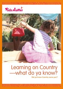 Check out this new free ebook 'Learning on Country—what do ya know?' from the KidsMatter Early Childhood collection. Get it here: http://www.kidsmatter.edu.au/ebook/kmec/KidsMatter-learning-on-country/#/0