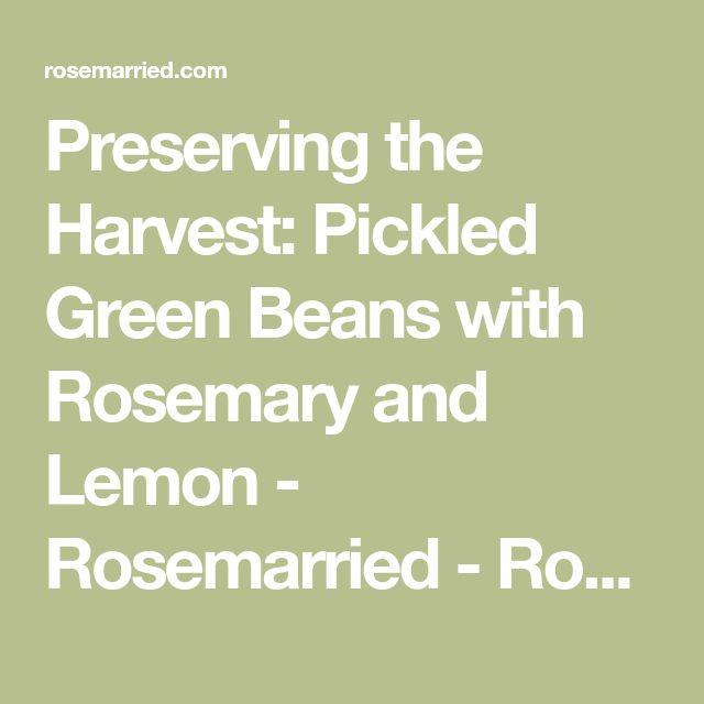 Preserving the Harvest: Pickled Green Beans with Rosemary and Lemon - Rosemarried - Rosemarried
