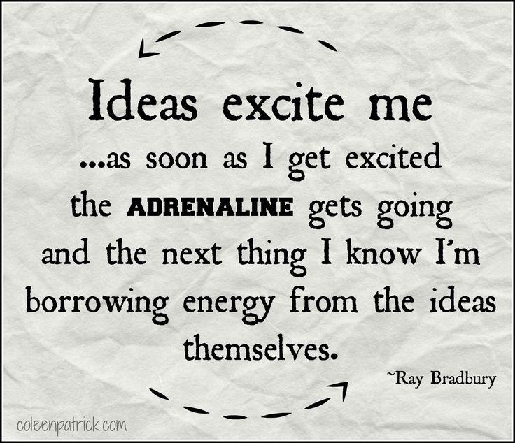 ideas, adrenaline, and excitement ray bradbury quote