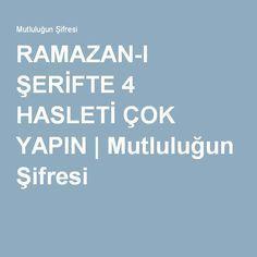 RAMAZAN-I ŞERİFTE 4 HASLETİ ÇOK YAPIN   Mutluluğun Şifresi