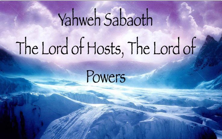 The LORD of Hosts, The LORD of Powers  Use in the Bible:  Yahweh and Elohim occur with Sabaoth over 285 times. It is most frequently used in...