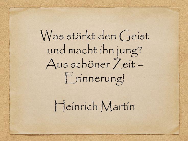 Was stärkt den Geist und macht ihn jung? Aus schöner Zeit – Erinnerung!  Heinrich Martin  http://zumgeburtstag.org/geburtstagssprueche/was-staerkt-den-geist/