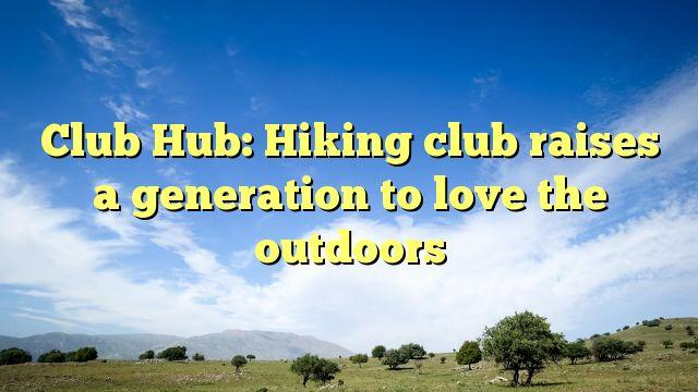 Club Hub: Hiking club raises a generation to love the outdoors - https://twitter.com/pdoors/status/780670954590437376
