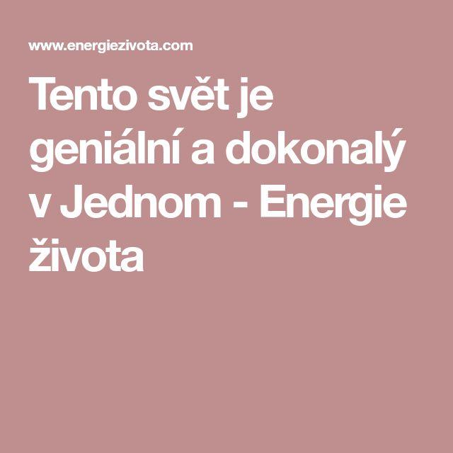 Tento svět je geniální a dokonalý v Jednom - Energie života