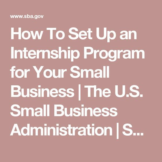 How To Set Up an Internship Program for Your Small Business   The U.S. Small Business Administration   SBA.gov