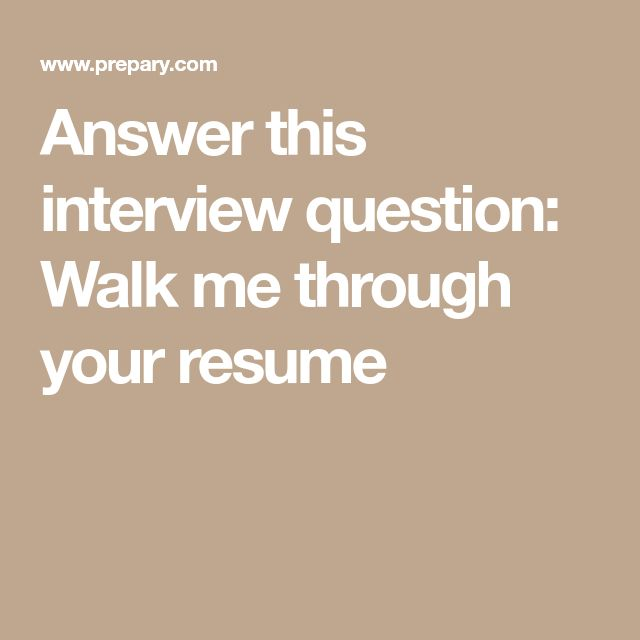 Answer this interview question: Walk me through your resume