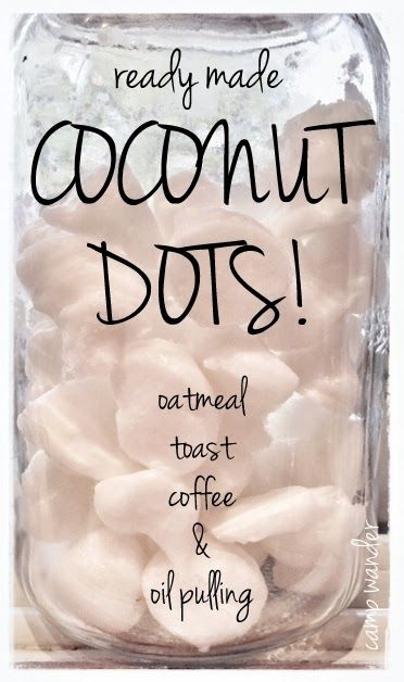 Coconut Dots...an easy way to sneak more coconut oil into your daily routine! :)