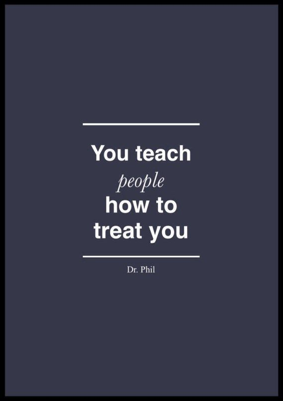 """Dr. Phil Quote about relationships. """"You teach people how to treat you."""" Dr. Phil"""
