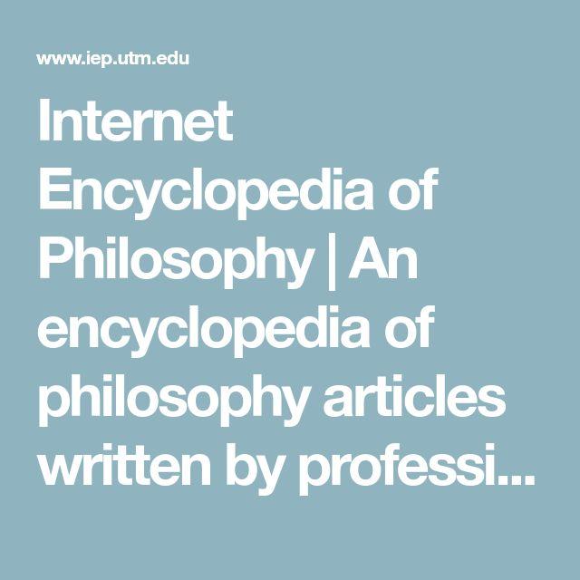 Internet Encyclopedia of Philosophy | An encyclopedia of philosophy articles written by professional philosophers.