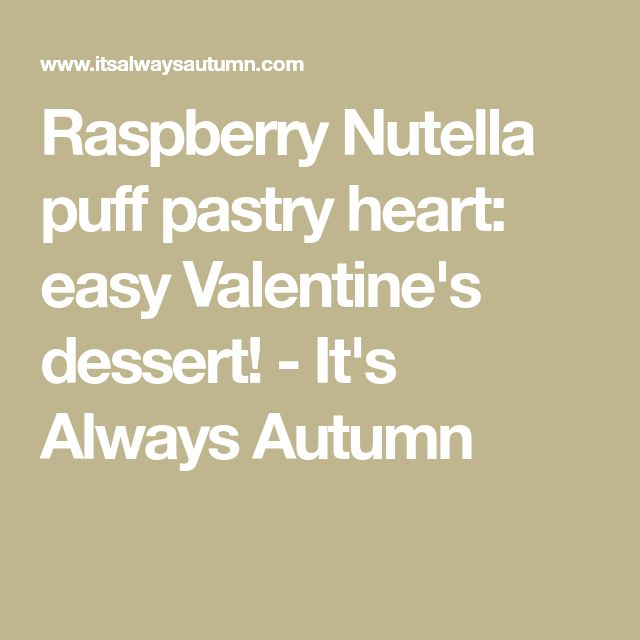 Raspberry Nutella puff pastry heart: easy Valentine's dessert! - It's Always Autumn