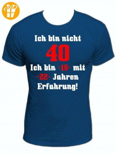 Ich bin nicht 40 Ich bin -18- mit -22- Jahren Erfahrung! Fun T-Shirt 40 Jahre mit Spruch (Z1352), Funshirts für Geburtstag mit Sprüchen, Größe:L;Farbe:royalblau - T-Shirts mit Spruch | Lustige und coole T-Shirts | Funny T-Shirts (*Partner-Link)