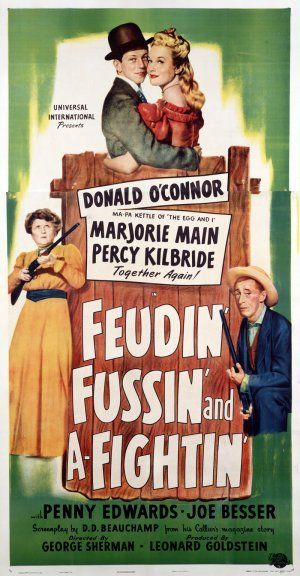 Feudin', Fussin' and A-Fightin' (1948) Stars: Donald O'Connor, Marjorie Main, Percy Kilbride, Penny Edwards, Joe Besser, I. Stanford Jolley, Harry Shannon ~ Director: George Sherman