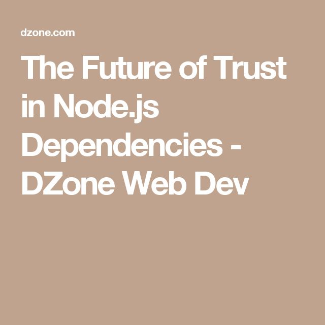 The Future of Trust in Node.js Dependencies - DZone Web Dev