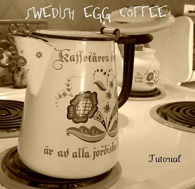 Swedish Egg Coffee - drank it at family reunions, never knew how they made it.
