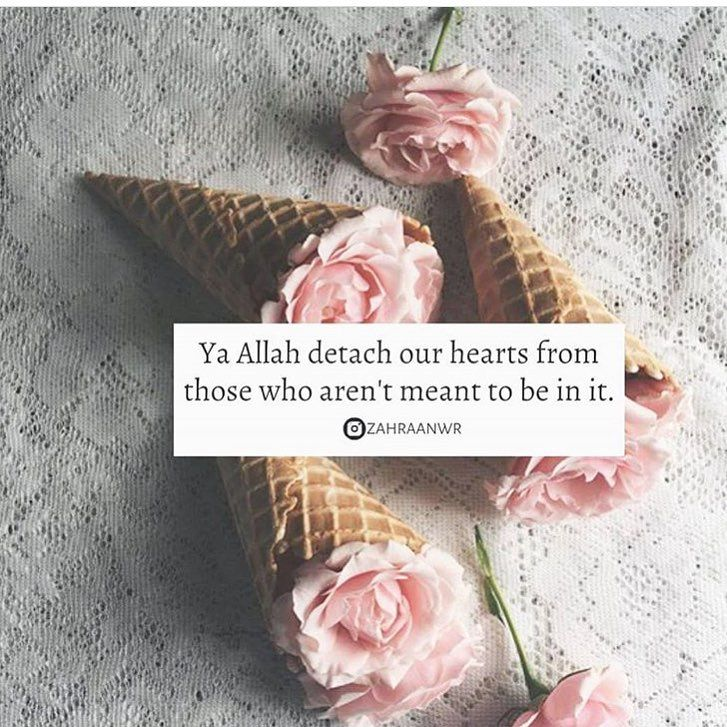 Ya Allah detach our hearts form those who aren't meant to be in it