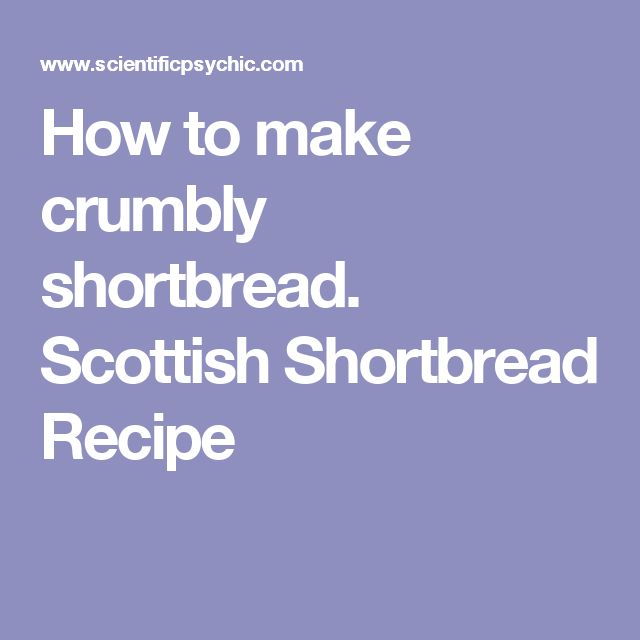 How to make crumbly shortbread. Scottish Shortbread Recipe