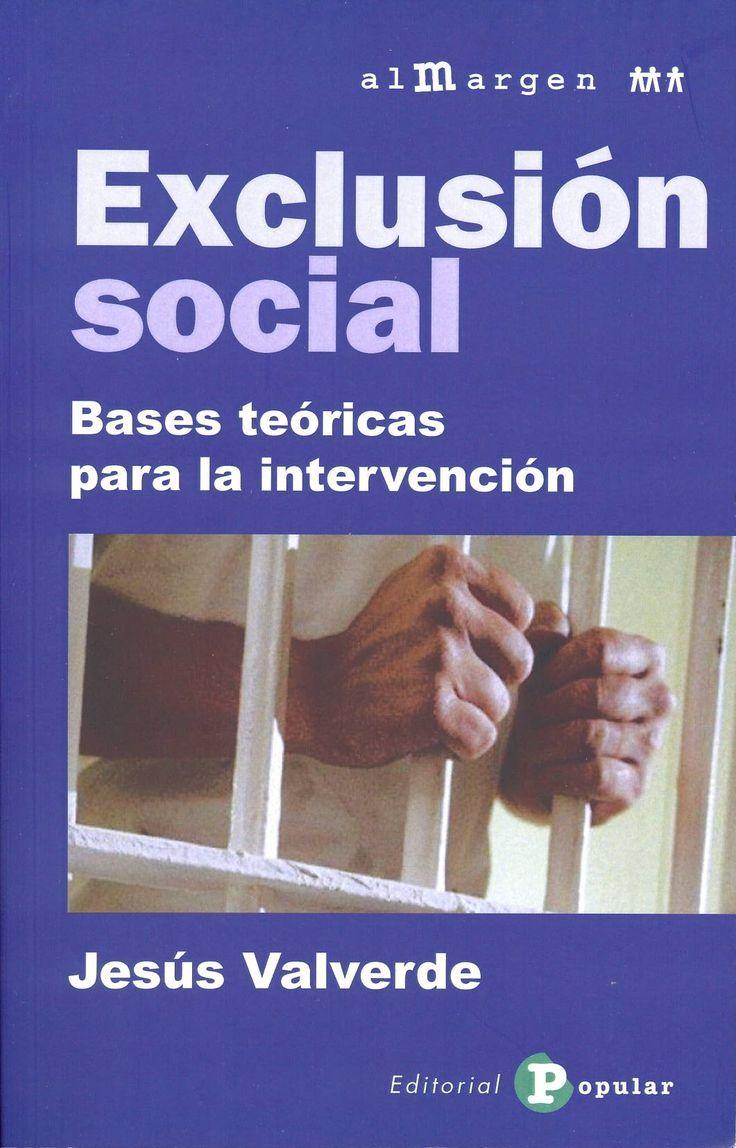 Exclusión social : bases teóricas para la intervención / Jesús Valverde. Madrid : Popular, 2014. Sig. 343.825 Val