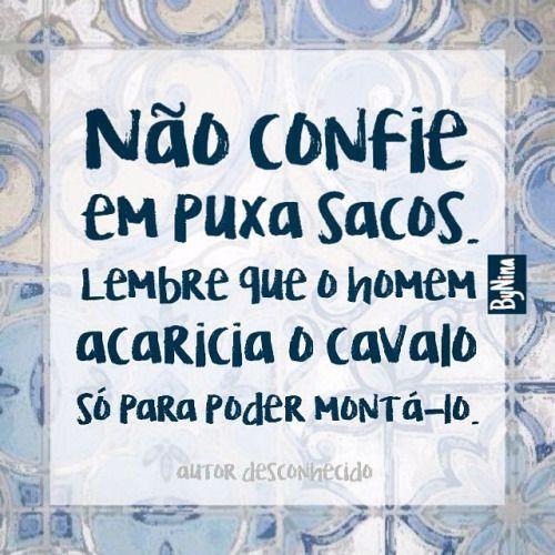 Como já li em algum lugar, quem puxa saco, puxa tudo, inclusive tapete… #frases #autordesconhecido #puxasaco #pessoas #confiança #instabynina