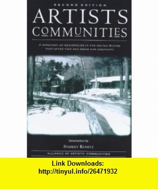 Artists Communities A Directory of Residencies in the United States That Offer Time and Space for Creativity (9781581150445) Tricia Snell, Stanley Kunitz, Alliance of Artists Communities , ISBN-10: 158115044X  , ISBN-13: 978-1581150445 ,  , tutorials , pdf , ebook , torrent , downloads , rapidshare , filesonic , hotfile , megaupload , fileserve