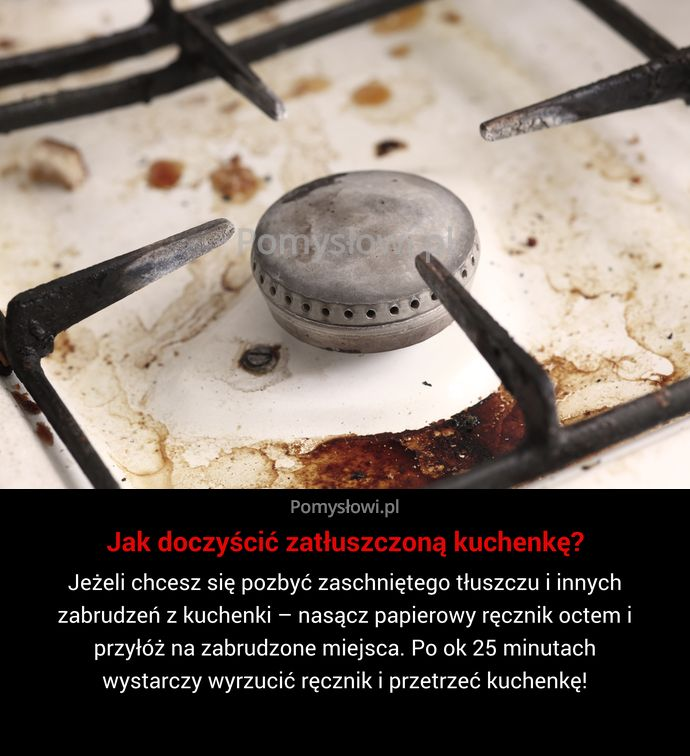 Jeżeli chcesz się pozbyć zaschniętego tłuszczu i innych zabrudzeń z kuchenki – nasącz papierowy ręcznik octem i przyłóż na zabrudzone ...